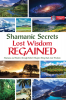 Shamanic Secrets Lost Wisdom Regained